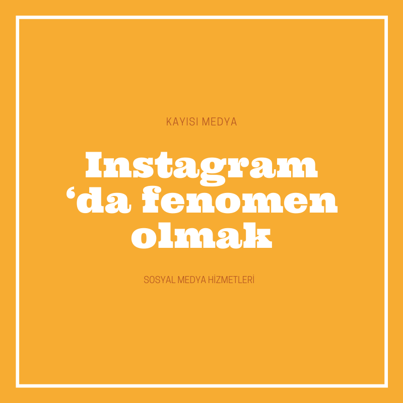Instagram 'da fenomen olmak